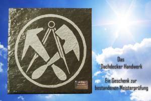 Dachdecker Symbol aus Schiefer, als Geschenk zur bestandenen Meisterprüfung im Dachdeckerhandwerk